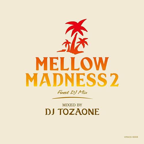 画像1: DJ TOZAONE / MELLOW MADNESS 2【MIXCD】遂にシリーズ化!MELLOW & BITTERな夏用エロSOUL MIX!